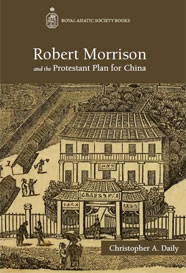 Christopher A. Daily (2013). Robert Morrison and the Protestant Plan for China.
