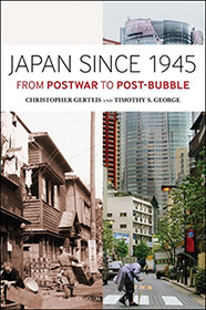 {Japan Since 1945: From Postwar to Post-Bubble by Christopher Gerteis and Timothy S. George}