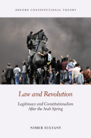 Nimer Sultany, Law and Revolution: Legitimacy and Constitutionalism After the Arab Spring (Oxford University Press 2017)