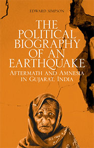 Edward Simpson - book cover -  The Political Biography of an Earthquake: Aftermath and amnesia in Gujarat, India (London: Hurst).